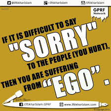 if it is difficult to say sorry to the people you hurt then you
