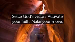 """steven furtick quote """"seize god s vision activate your faith"""