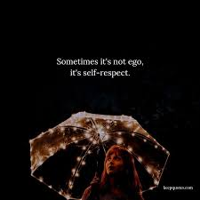sometimes it s not ego it s self respect share this quote