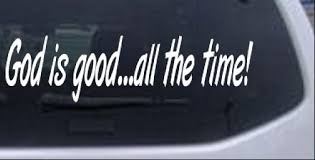 God Is Good All The Time Car Or Truck Window Decal Sticker Rad Dezigns