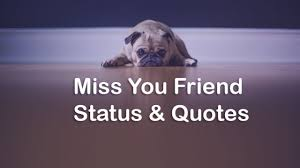 missing friend status i miss my best friend quotes