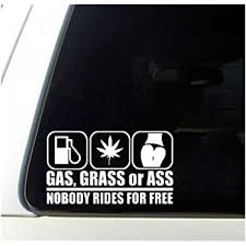 Amazon Com Okdeals Gas Grass Or Ass Nobody Rides For Free Car Truck Window Vinyl Decal Sticker Pack Of 2 Home Kitchen