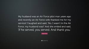 "robyn carr quote ""my husband was an air force pilot man years ago"