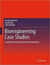 Bioengineering Case Studies: Sustainable Stream Bank and Slope  Stabilization: Goldsmith, Wendi, Gray, Donald, McCullah, John:  9781461479956: Amazon.com: Books
