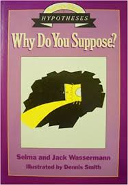Why Do You Suppose?: The Book of Hypotheses (Smart Start Series):  Wassermann, Jack, Wassermann, Selma, Smith, Dennis: 9780802769466:  Amazon.com: Books