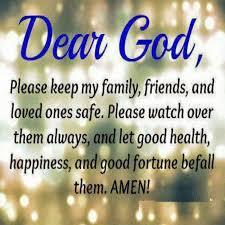 prayer dear god please keep my family friends and loves ones