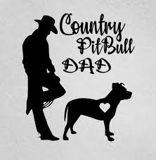 Country Pitbull Dad Pitbull Lover Bully Dad Dog Dad Dog Lover Car Window Laptop Vinyl Decal 6 In 15 Cm Wish
