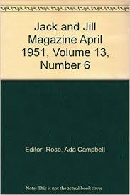 Jack and Jill Magazine April 1951, Volume 13, Number 6: Editor ...