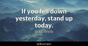 h g wells if you fell down yesterday stand up today