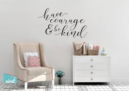 Have Courage And Be Kind Vinyl Decal Wall Art Decor Sticker Callig Airetgraphics