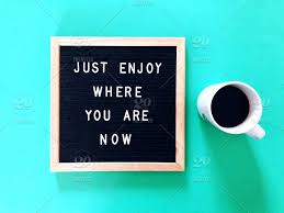 just enjoy where you are now message board letter board