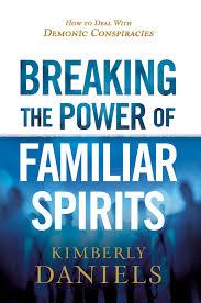 Breaking the Power of Familiar Spirits eBook by Kimberly Daniels | Rakuten  Kobo