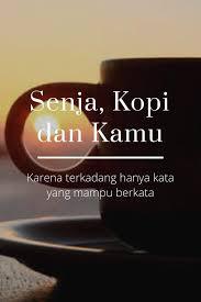 senja kopi dan kamu karena terkadang hanya kata yang mampu