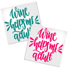 Wine Helps Me Adult Decal For Cup Car Or Laptop Decals By Adavis