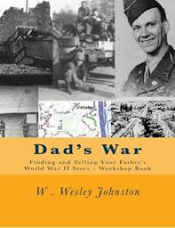Amazon.com: Dad's War: Finding and Telling Your Father's World War II Story  - Workshop Book (9781495384929): Johnston, W Wesley: Books