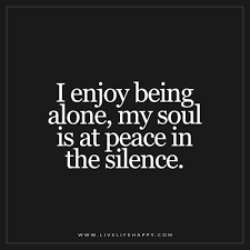 i enjoy being alone my soul live life happy