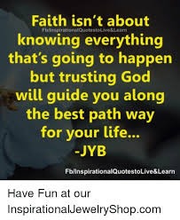 faith isn t about fbinspirationalquotestolive learn knowing