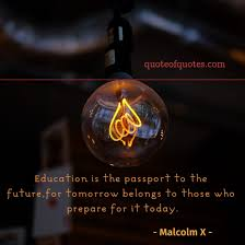 malcolm x quote education is the passport to the future quote
