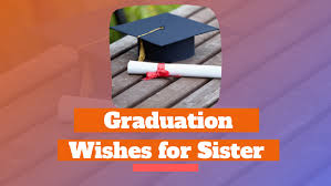 graduation quotes messages for sister