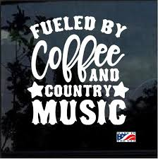 Awesome Fueled By Coffee And Country Music Window Decal Sticker Check It Out Here Https Customstickersho Cute Car Decals Country Car Decals Car Decals Vinyl