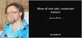 Aaron Allston quote: When all else fails, complicate matters