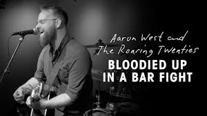 Aaron West and The Roaring Twenties - Bloodied Up in a Bar Fight (Live  Video) - YouTube