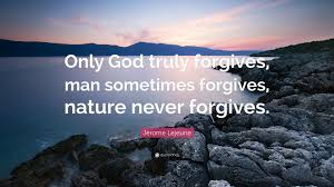"""jerome lejeune quote """"only god truly forgives man sometimes"""