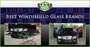 best windshield glass brands t s auto