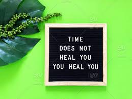 time does not heal you you heal you hope hopes hopeful message