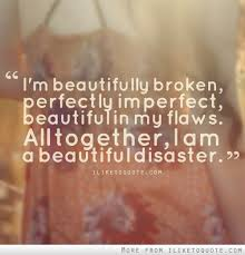 i m beautifully broken perfectly imperfect beautiful in my flaws