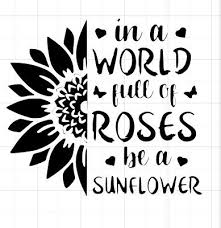 In A World Of Roses Be A Sunflower Custom Auto Car Vinyl Window Sticker Decal Ebay