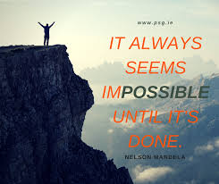 """It always seems impossible until it's done."""" « Executive and Life ..."""
