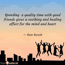 spending a quality time quotes writings by ram suresh