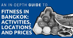 an in depth guide to fitness in bangkok