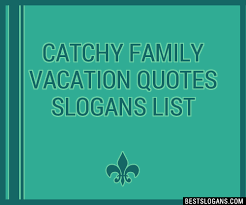 catchy family vacation quotes slogans list taglines phrases