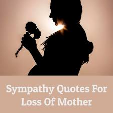 sympathy quotes for loss of mother the success quotes