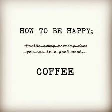 how to be happy coffee quotes happy coffee coffee quotes