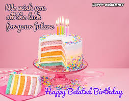 happy belated birthday wishes quotes messages