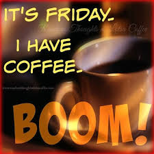 and a beautiful friday it is coffee friday coffee coffee