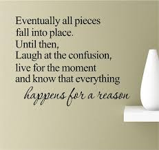 Amazon Com Eventually All Pieces Fall Into Place Until Then Laugh At The Confusion Live For The Moment And Know That Everything Happens For A Reason Vinyl Wall Art Inspirational Quotes Decal Sticker
