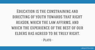 education is the constraining and directing of youth towards that