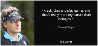 bernhard langer quote i crack jokes and play games and that s
