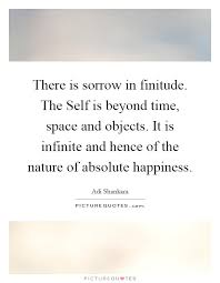 there is sorrow in finitude the self is beyond time space and