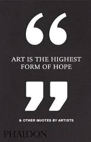 art is the highest form of hope other quotes by artists