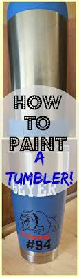How To Paint A Yeti Cup Or Ozark Tumbler Easily Leap Of Faith Crafting