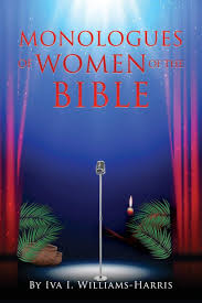 Monologues of Women of the Bible: Williams-Harris, Iva I ...