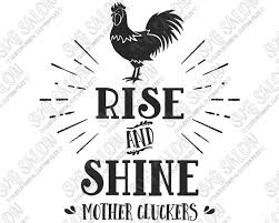Rise And Shine Mother Cluckers Funny Custom Diy Vinyl Mug Or Sign Decal Cutting File In Svg Eps Dxf Jpg And Png Format