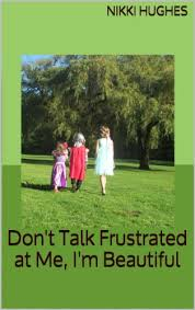 Don't Talk Frustrated at Me, I'm Beautiful eBook: Hughes, Nikki: Amazon.in:  Kindle Store