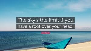 "sol hurok quote ""the sky s the limit if you have a roof over your"