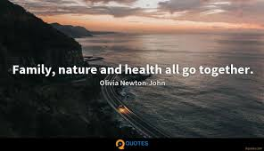 family nature and health all go together olivia newton john